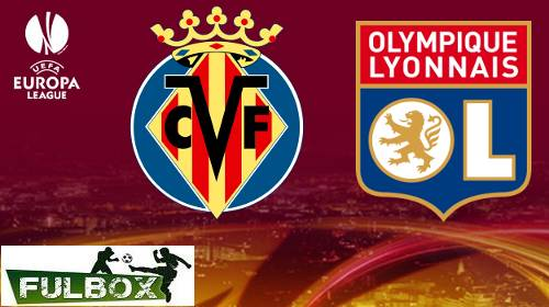 Villarreal vs Lyon EN VIVO Hora, Canal, Dónde ver 16avos de Final Europa League 2017-18